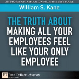 The Truth About Making All Your Employees Feel Like Your Only Employee
