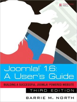 Joomla! 1.6: A User's Guide: Building a Successful Joomla! Powered Website