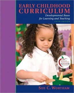 Early Childhood Curriculum: Developmental Bases for Learning and Teaching (with MyEducationLab)