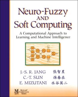 Neuro-Fuzzy and Soft Computing: A Computational Approach to Learning and Machine Intelligence