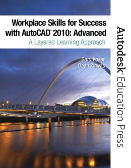 Workplace Skills for Success with AutoCAD 2010: Advanced