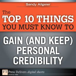 The Top 10 Things You Must Know to Gain (and Keep) Personal Credibility
