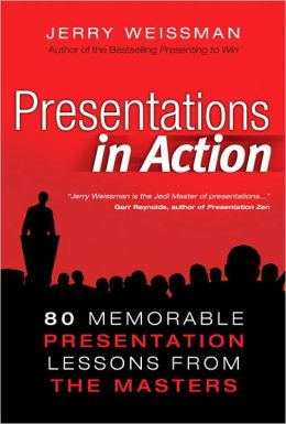 Presentations in Action: 80 Memorable Presentation Lessons from the Masters (Enhanced Edition)