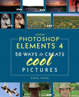 Adobe Photoshop Elements 4: 50 Ways to Create Cool Pictures