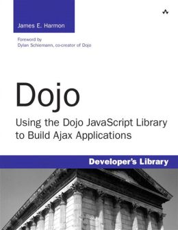 Dojo: Using the Dojo JavaScript Library to Build Ajax Applications