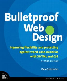 Bulletproof Web Design: Improving flexibility and protecting against worst-case scenarios with XHTML and CSS, Second Edition