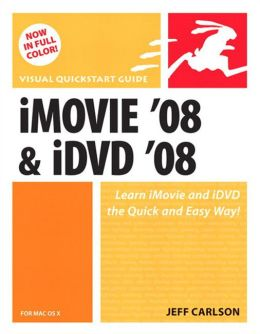 iMovie 08 and iDVD 08 for Mac OS X: Visual QuickStart Guide