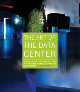 The Art of the Data Center: A Look Inside the Worl'd's Most Innovative and Compelling Computing Environments
