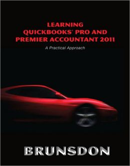 Learning QuickBooks Pro and Premier Accountant 2011: A Practical Approach and QuickBooks 2011 Software