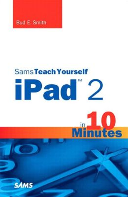 Sams Teach Yourself iPad 2 in 10 Minutes