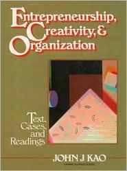 Entrepreneurship, Creativity, and Organization: Text, Cases, and Readings