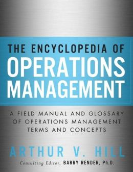 Encyclopedia of Operations Management, The ; A Field Manual and Glossary of Operations Management Terms and Concepts