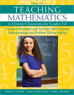 Teaching Mathematics in Diverse Classrooms for Grades 5 - 8: Practical Strategies and Activities That Promote Understanding and Problem Solving Ability