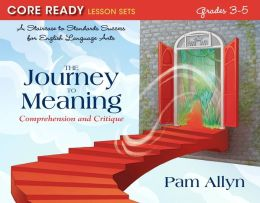 The Journey to Meaning: Comprehension and Critique; Core Ready Lesson Sets for Grades 3-5