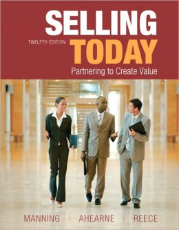 Selling Today: Partnering to Create Value, 12E