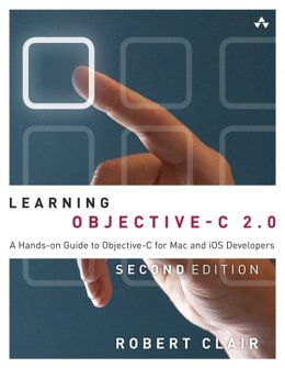 Learning Objective-C 2.0: A Hands-on Guide to Objective-C for Mac and iOS Developers