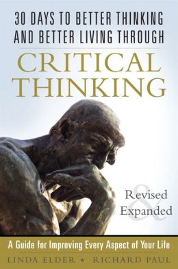 30 Days to Better Thinking and Better Living Through Critical Thinking: A Guide for Improving Every Aspect of Your Life, Revised and Expanded