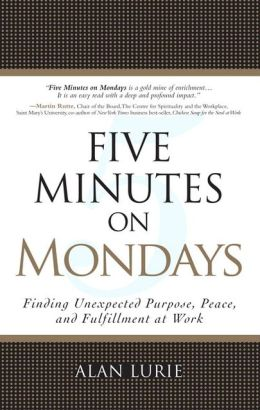 Five Minutes on Mondays: Finding Unexpected Purpose, Peace, and Fulfillment at Work (paperback)