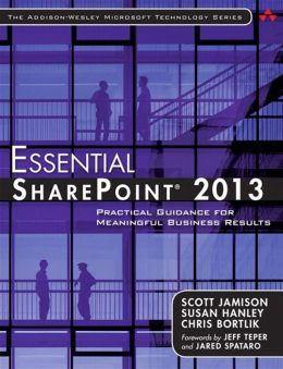 Essential SharePoint 2013: Practical Guidance for Meaningful Business Results
