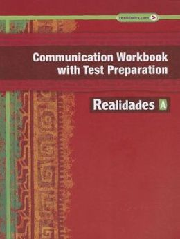 Realidades 2014 Communication Workbook With Test Preparation Level A