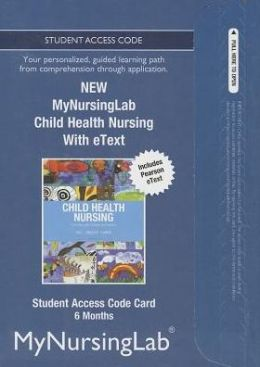 NEW MyNursingLab with Pearson eText -- Access Card -- for Child Health Nursing (6 month access)