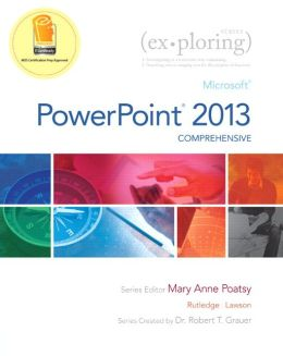 Exploring: Microsoft PowerPoint 2013, Comprehensive