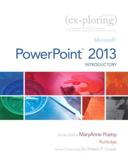 Exploring: Microsoft PowerPoint 2013, Introductory