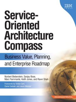 Service-Oriented Architecture (SOA) Compass: Business Value, Planning , and Enterprise Roadmap (paperback)