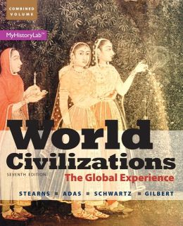 World Civilizations: The Global Experience, Combined Volume Plus NEW MyHistoryLab with Pearson eText -- Access Card Package