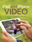 Book Cover Image. Title: iPad and iPhone Video:  Film, Edit, and Share the Apple Way, Author: Jeff Carlson