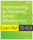 Book Cover Image. Title: Exam Ref 70-414:  Implementing an Advanced Server Infrastructure, Author: Steve Suehring