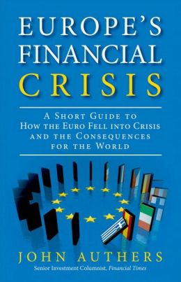 Europe's Financial Crisis: A Short Guide to How the Euro Fell into Crisis and the Consequences for the World (paperback)