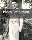 Book Cover Image. Title: Photo Restoration:  From Snapshots to Great Shots, Author: Robert Correll