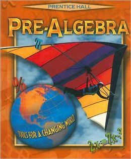 Prentice Hall Pre-Algebra: Tools for a Changing World