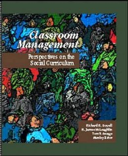 Classroom Management : Perspectives on the Social Curriculum
