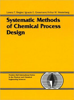 Systematic Methods of Chemical Process Design (Prentice Hall International Series in the Physical and Chemical Engineering Sciences)