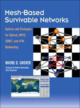 Mesh-Based Survivable Networks: Options and Strategies for Optical, MPLS, SONET and ATM Networking