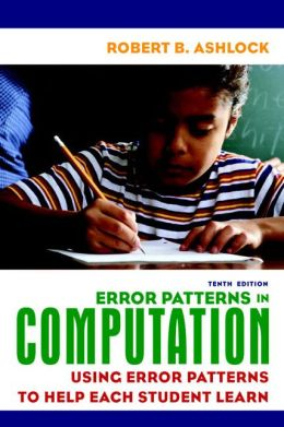 Error Patterns in Computation: Using Error Patterns to Help Each Student Learn