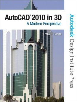 AutoCAD 2010 in 3D: A Modern Approach