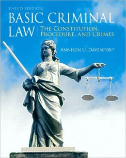 Basic Criminal Law: The Constitution, Procedure, and Crimes