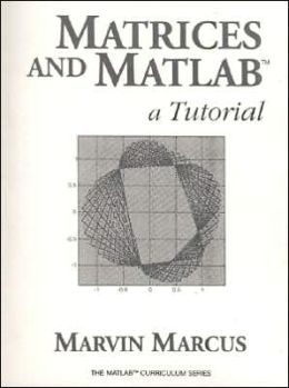 Matrices and Matlab: A Tutorial