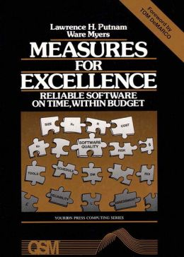 Measures for Excellence: Reliable Software on Time, Within Budget