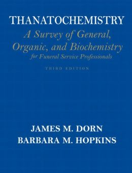 Thanatochemistry: A Survey of General, Organic, and Biochemistry for Funeral Service Professionals