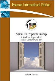 Social Entrepreneurship: A Modern Approach to Social Value Creation. Arthur C. Brooks