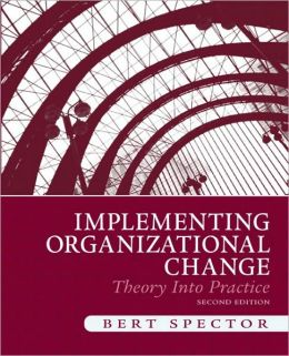 Implementing Organizational Change: Theory and Practice