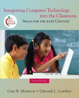 Integrating Computer Technology into the Classroom: Skills for the 21st Century (with MyEducationLab)