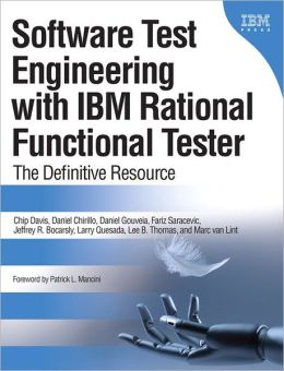 Software Test Engineering with IBM Rational Functional Tester: The Definitive Resource (DeveloperWorks Series)