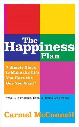 The Happiness Plan: 7 Simple Steps to Make the Life You Have the One You Want