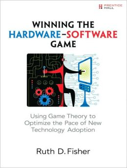 Winning the Hardware-Software Game: Using Game Theory to Optimize the Pace of New Technology Adoption Ruth D. Fisher