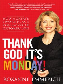Thank God Its Monday!: How to Create a Workplace You and Your Customers Love